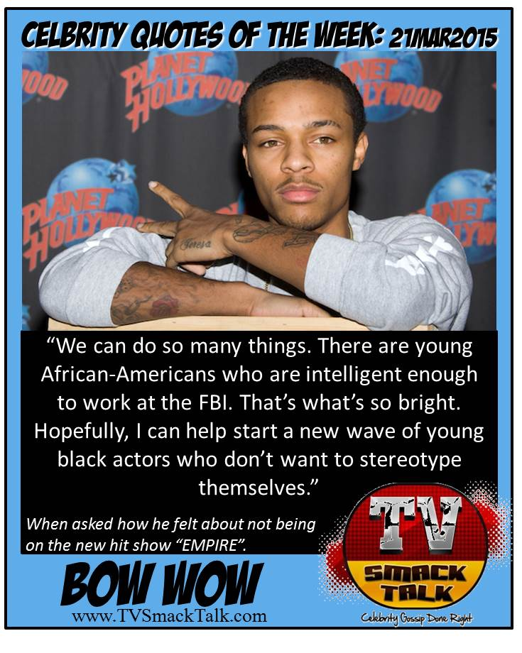 Celebrity Quote of he Week 21MARCH2015 - Bow wow