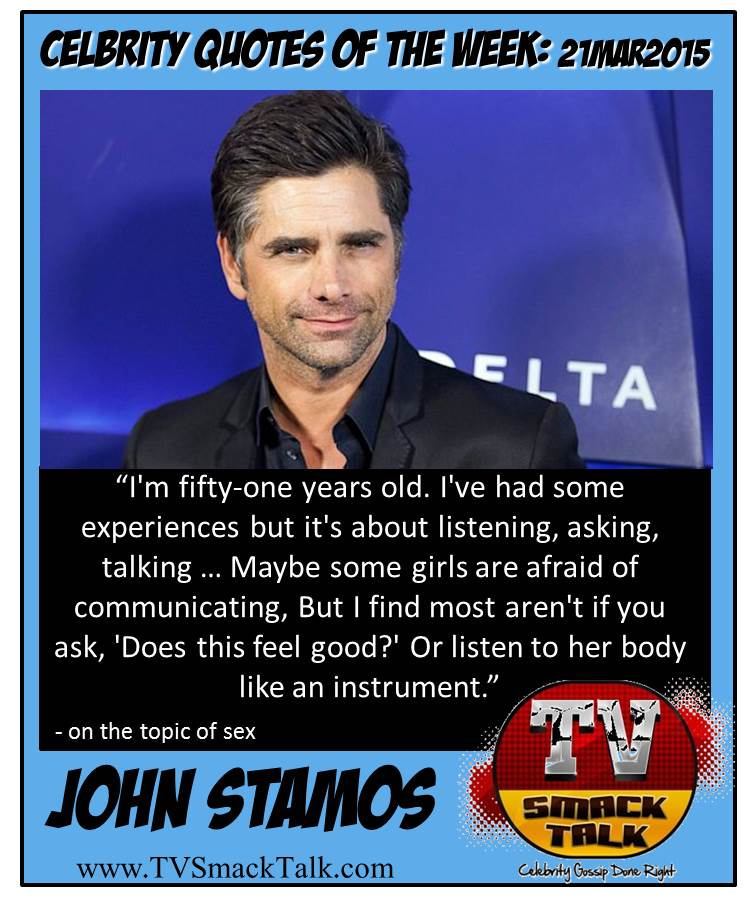 Celebrity Quote of he Week 21MARCH2015 - John Stamos
