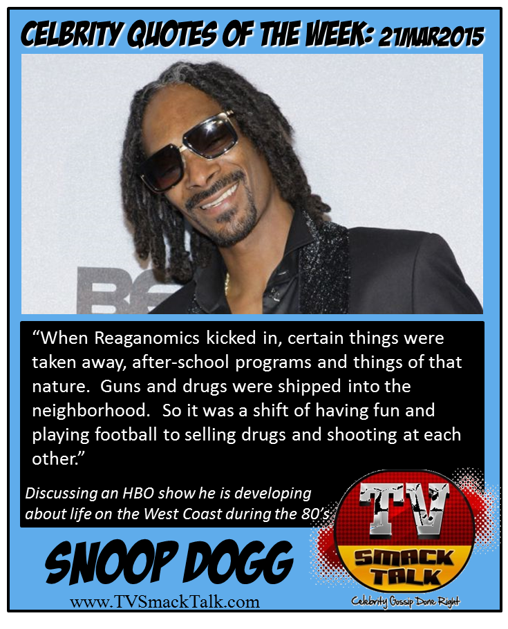 Celebrity Quote of he Week 21MARCH2015 - Snoop Dogg